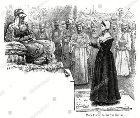 Mary Fisher - Quaker Who Tried to Convert the Turkish Sultan Who Treated Her Better Than Her Own People Who Whipped and Imprisoned Her : in the End She Went to America 1623 - 1697?
