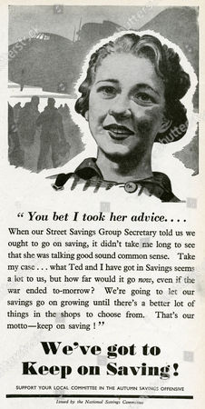 Local Committee Savings Offensive Allowed People to Save Small Or Larger Sums of Money That Could Be Used by Governments to Fund Budget Deficits and Wartime Expenditures 'We've Got to Keep On Saving'! 'You Bet I Took Her Advice When Our Street Savings Group Secretary Told Us We Ought to Go On Saving It Didn't Take Me Long to See That She Was Talking Good Sound Common Sense Take My Case What Ted and I Have Got in Savings Seems A Lot to Us But How Far Would It Go Now Even if the War Ended To-morrow? We're Going to Let Our Savings Go On Growing Until There's A Better Lot of Things in the Shops to Choose From' 1944