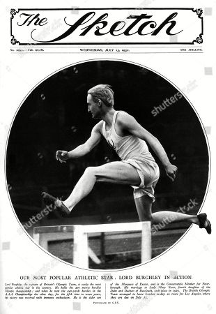 Lord Burghley Captain of Britain's Olympic Team in 1932 Jumping Hurdles in A Photograph On the Front Cover of the Sketch. David George Brownlow Cecil 6th Marquess of Exeter (1905 - 1981) Lord Burghley Was an Athlete Sports Official and Conservative Party Politician As an Athlete Burghley Was A Very Keen Practitioner Who Placed Matchboxes On Hurdles and Practised Knocking Over the Matchboxes with His Lead Foot Without Touching the Hurdle. in 1927 His Final Year at Magdalene College Cambridge He Amazed Colleagues by Sprinting Around the Great Court at Trinity College in the Time It Took the College Clock to Toll 12 O'clock Inspiring the Scene in the Film Chariots of Fire (whose Character Lord Andrew Lindsay is Based Upon Burghley) in Which Harold Abrahams Accomplishes the Same Feat. Lord Burghley Did not Allow His Name to Be Used in the Film Because of the Inaccurate Historical Depiction in the Movie. There Was Never A Race Upon Which Harold Abrahams Beat Lord Burghley in This Feat As the Movie Depicts. Burghley is Also Said to Have Set Another Unusual Record by Racing Around the Upper Promenade Deck of the Queen Mary in 57 Seconds Dressed in Everyday Clothes. Burghley Later Served As President of the Amateur Athletic Association For 40 Years President of the International Amateur Athletic Federation For 30 Years and As A Member of the International Olympic Committee For 48 Years. He Was Also Chairman of the Organising Committee of the 1948 Summer Olympics. . Front Cover of the Sketch Featuring Photograph by Graphic Photo Union, 13 July 1932