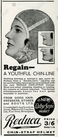 'Regain A Youthful Chin-line Nothing Betrays A Woman's Age More Definitely Than A Double-chin Yet This Can Be Comfortably Removed (or Prevented) with the New Reduca Chin-strap Helmet '. Advertisement in 'The Tatler', 31 May 1933